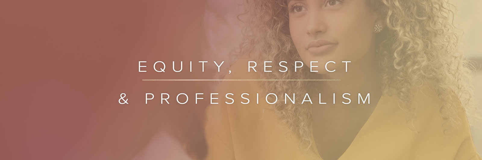 equity, respect and professionalism