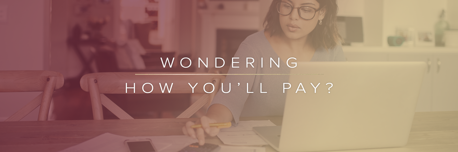 wondering how you'll pay?